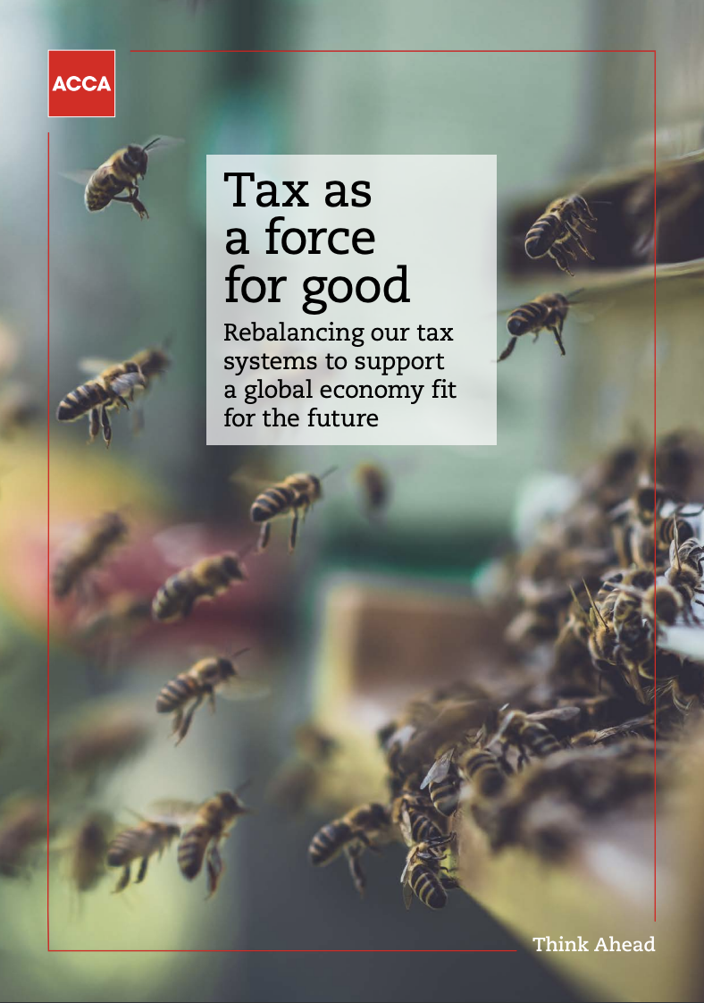 Tax as a force for good Rebalancing our tax systems to support a global economy fit for the future